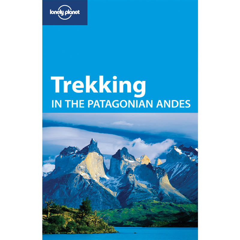 Trekking in the Patagonian Andes 4e édition
