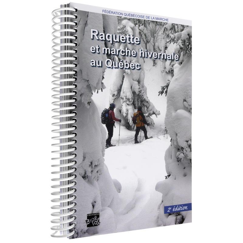 Raquette et marche hivernale au Québec - 2e Éd.