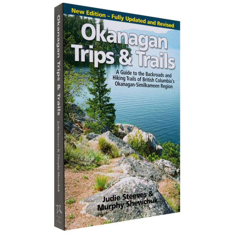 Okanagan Trips& Trails Revised Edition
