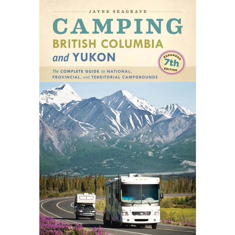 Camping British Columbia and Yukon 7th Edition