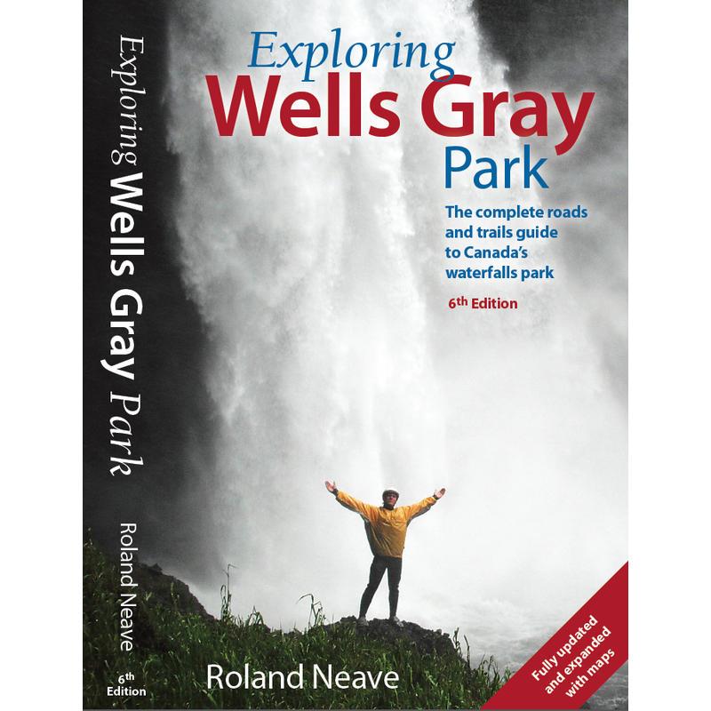 Exploring Wells Gray 6e édition