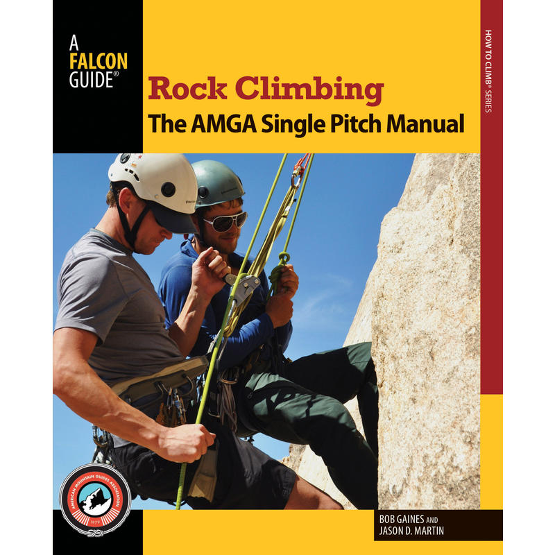 Rock Climbing: The AMGA Single Pitch Manual