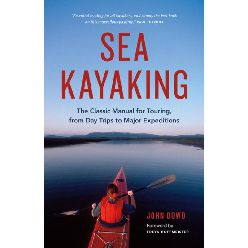 Sea Kayaking: The Classic Manual for Touring