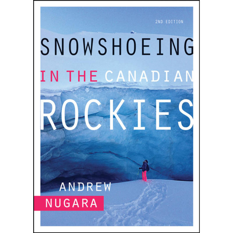 Snowshoeing in the Canadian Rockies - 2nd Edition